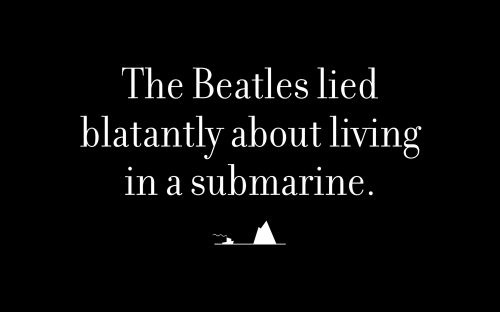 The Beatles lied blatantly about living in a submarine.