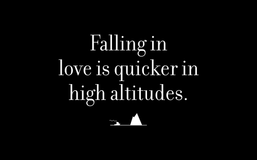 Falling in love is quicker in high altitudes.