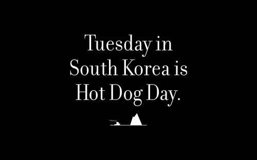 Tuesday in South Korea is Hot Dog Day.