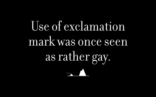 Use of exclamation mark was once seen as rather gay.