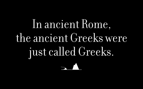 In ancient Rome, the ancient Greeks were just called Greeks.