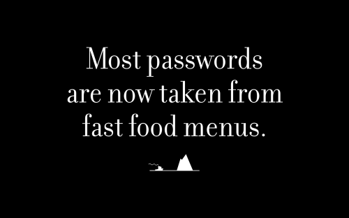Most passwords are now taken from fast food menus.