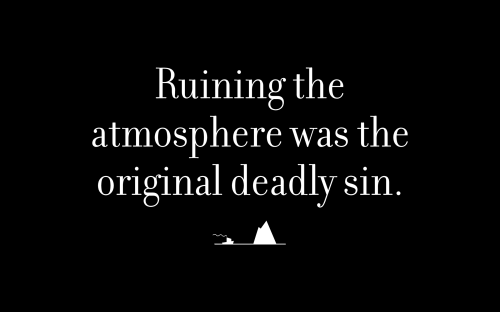 Ruining the atmosphere was the original deadly sin.