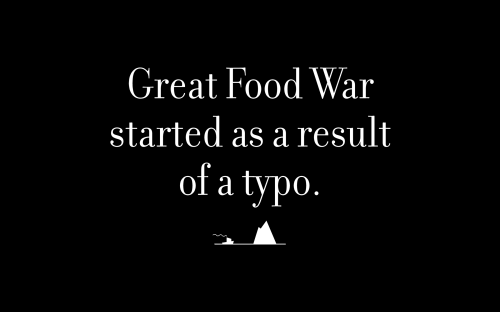 Great Food War started as a result of a typo.