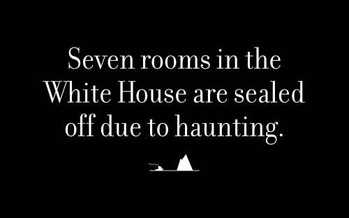 Seven rooms in the White House are sealed off due to haunting.