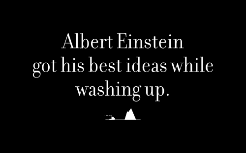 Albert Einstein got his best ideas while washing up.