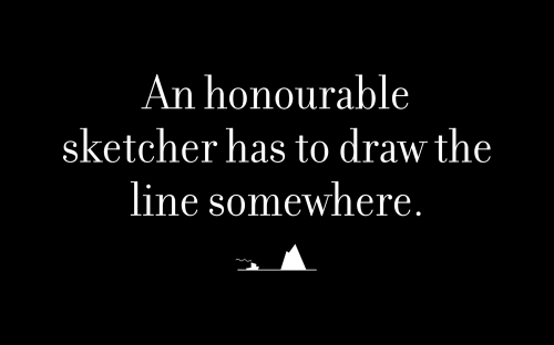 An honourable sketcher has to draw the line somewhere.