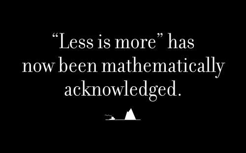 """Less is more"" has now been mathematically acknowledged."