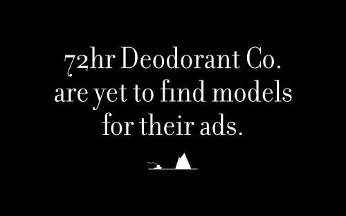 72hr Deodorant Co. are yet to find models for their ads.