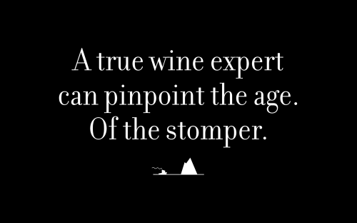 A true wine expert can pinpoint the age. Of the stomper.
