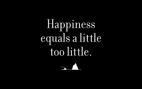 Happiness equals a little too little.