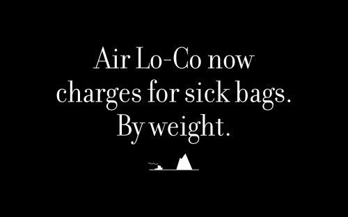 Air Lo-Co now charges for sick bags. By weight.