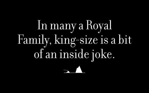 In many a Royal Family, king-size is a bit of an inside joke.