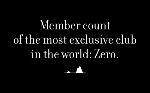 Member count of the most exclusive club in the world: Zero.