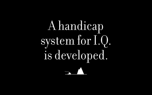 A handicap system for I.Q. is developed.