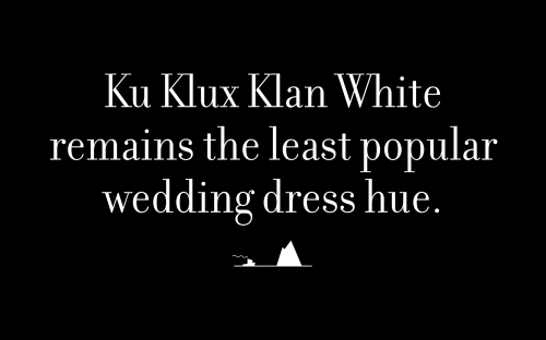 Ku Klux Klan White remains the least popular wedding dress hue.