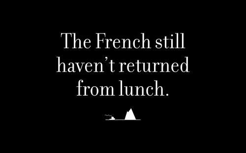 The French still haven't returned from lunch.