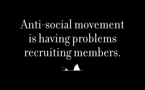 Anti-social movement is having problems recruiting members.