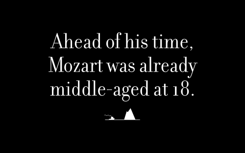 Ahead of his time, Mozart was already middle-aged at 18.