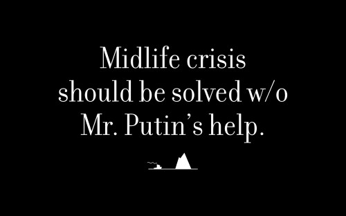 Midlife crisis should be solved without Mr. Putin's help.