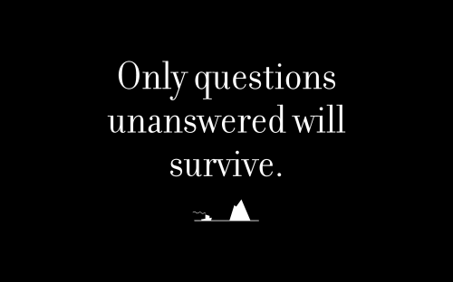 Only questions unanswered will survive.