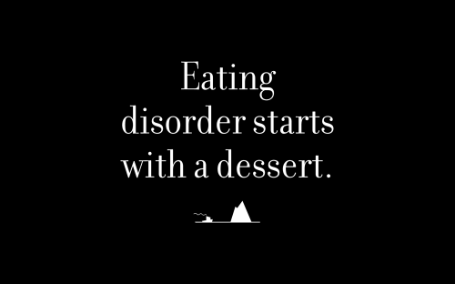 Eating disorder starts with a dessert.
