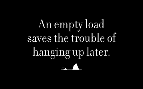 An empty load saves the trouble of hanging up later.