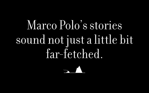 Marco Polo's stories sound not just a little bit far-fetched.