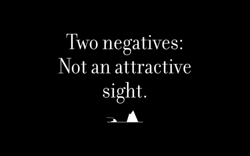 Two negatives: Not an attractive sight.