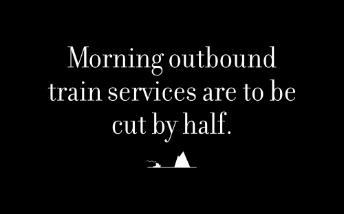 Morning outbound train services are to be cut by half.