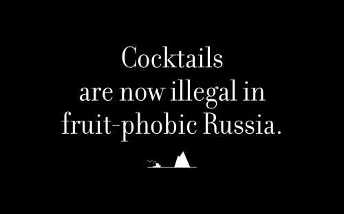 Cocktails are now illegal in fruit-phobic Russia.