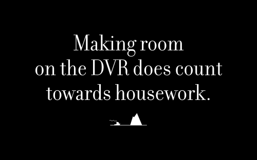Making room on the DVR does count towards housework.
