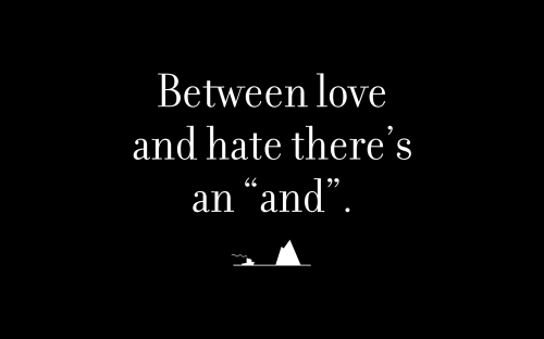 "Between love and hate there's an ""and""."