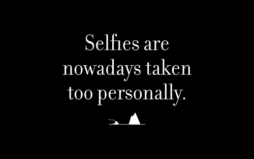 Selfies are nowadays taken too personally.