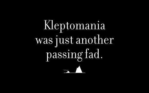 Kleptomania was just another passing fad.