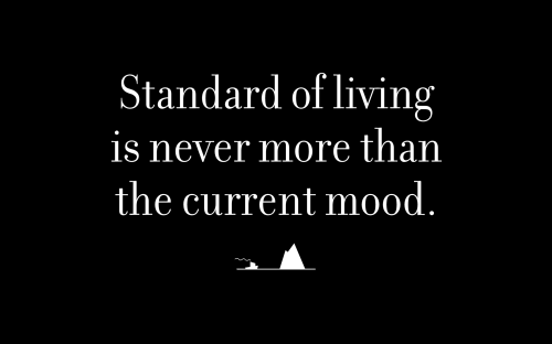 Standard of living is never more than the current mood.