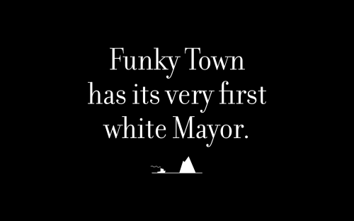 Funky Town has its very first white Mayor.