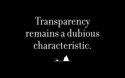 Transparency remains a dubious characteristic.