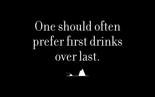 One should often prefer first drinks over last.
